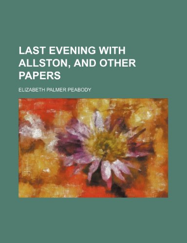 Last Evening with Allston, and Other Papers