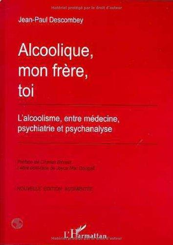 Alcoolique, mon frère, toi - l'alcoolique entre médecine, psychiatrie et psychanalyse