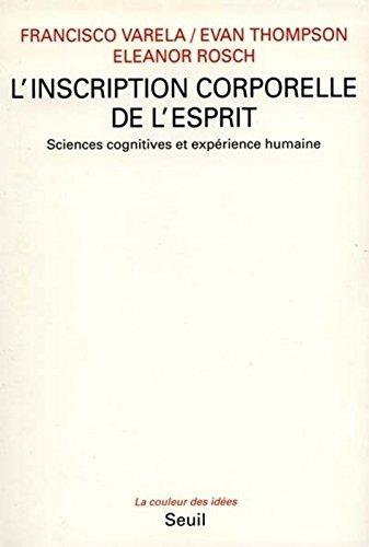L'Inscription corporelle de l'esprit. Sciences cognitives et expérience humaine