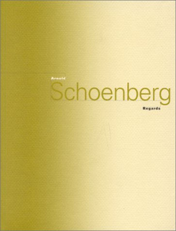 Arnold Schoenberg: Regards : Musée d'art moderne de la ville de Paris, 28 septembre-3 décembre 1995 par Arnold Schoenberg