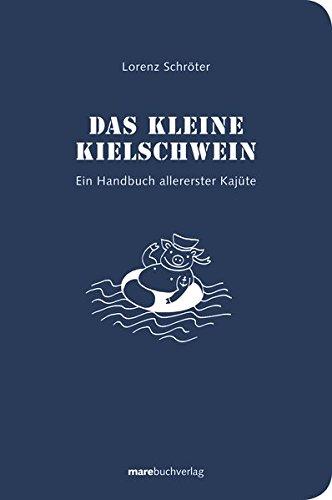 Das kleine Kielschwein: Ein Handbuch allererster Kajüte