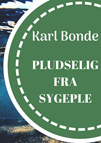 Pludselig fra sygeple (Danish Edition) por Karl  Bonde