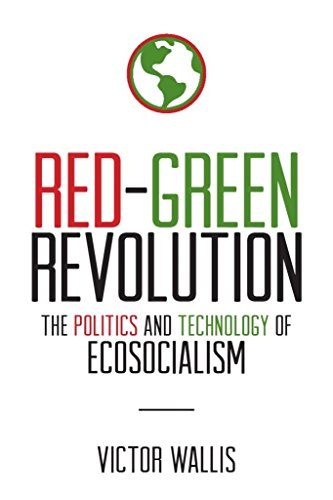 Red-Green Revolution: The Politics and Technology of Ecosocialism por Victor Wallis