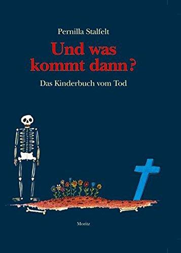 Und was kommt dann?: Das Kinderbuch vom Tod (Moritz)