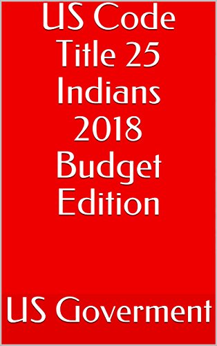 US Code Title 25 Indians 2018 Budget Edition (English Edition)
