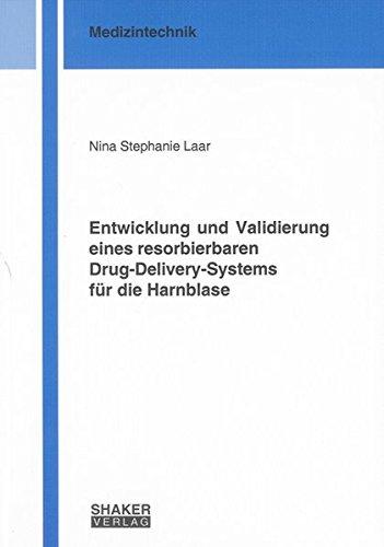 Entwicklung und Validierung eines resorbierbaren Drug-Delivery-Systems für die Harnblase (Berichte aus der Medizintechnik) (Delivery-systeme)