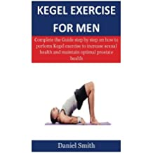 Kegel Exercise for Men: Complete the Guide step by step on how to perform Kegel exercise to increase sexual health and maintain optimal prostate health
