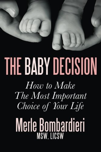 The  Baby Decision: How to Make the Most Important Decision of Your Life por MSW LICSW Bombardieri