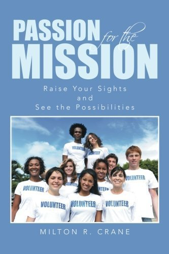 Passion for the Mission: Raise Your Sights and See the Possibilities by Crane, Milton R. (2014) Paperback