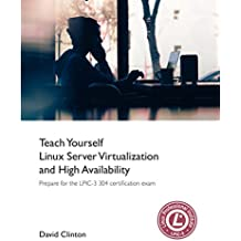 Teach Yourself Linux Virtualization and High Availability: prepare for the LPIC-3 304 certification exam (English Edition)