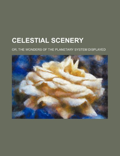 Celestial scenery; or, The wonders of the planetary system displayed