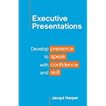 Executive Presentations: Develop presence to speak with confidence and skill