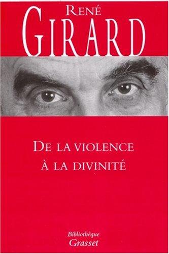 De la violence à la divinité par René Girard