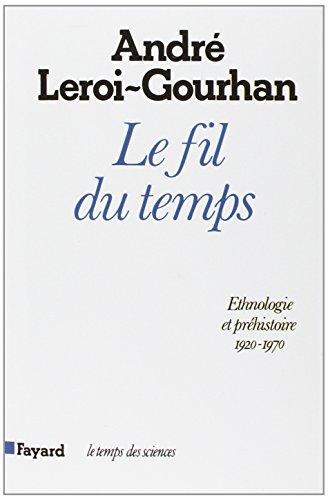Le fil du temps. Ethnologie et préhistoire (1935-1970) par André Leroi-Gourhan