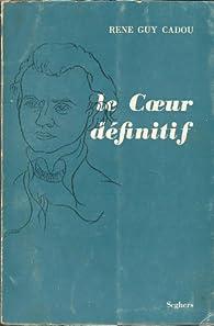René-Guy Cadou. Le Coeur définitif : . Préface par Pierre MacOrlan par René Guy  Cadou