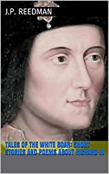 Tales of the White Boar: Short Stories and Poems About Richard III