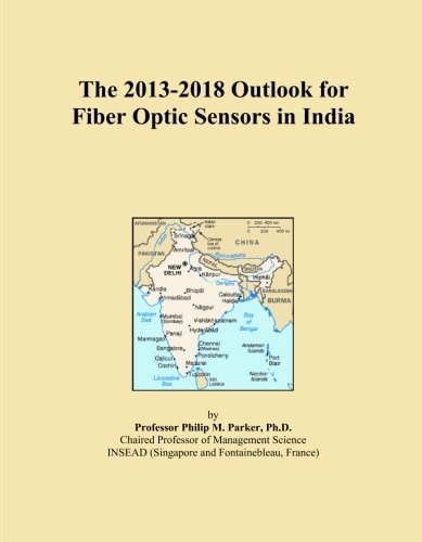 The 2013-2018 Outlook for Fiber Optic Sensors in India