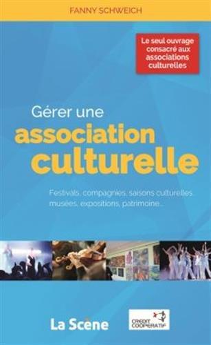Gérer une association culturelle : Festivals, compagnies, saisons culturelles, musées, expositions, patrimoine...