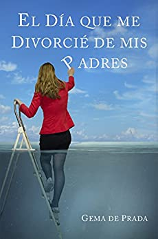 El Día Que Me Divorcié de Mis Padres: Un acercamiento a