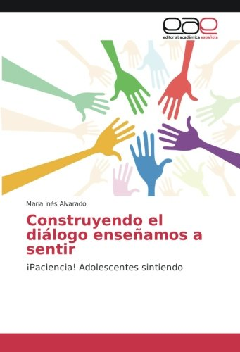 Construyendo el diálogo enseñamos a sentir: ¡Paciencia! Adolescentes sintiendo por María Inés Alvarado