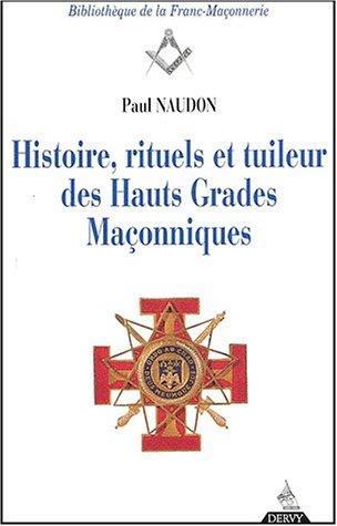 Histoire, rituels et tuileur des hauts grades maonniques. : Le Rite Ecossais Ancien et Accept, 5me dition
