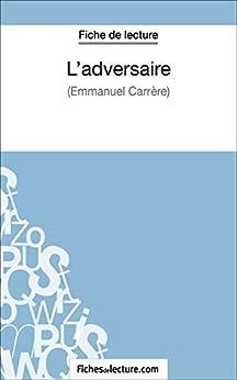 Ebooks L'adversaire d'Emmanuel Carrère (Fiche de lecture): Analyse complète de l'oeuvre Descargar Epub