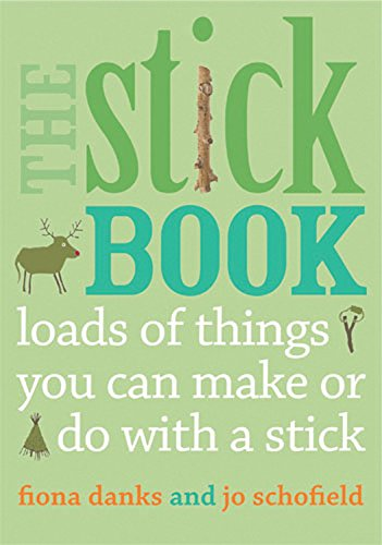 The Stick Book: Loads of things you can make or do with  a stick (Going Wild)