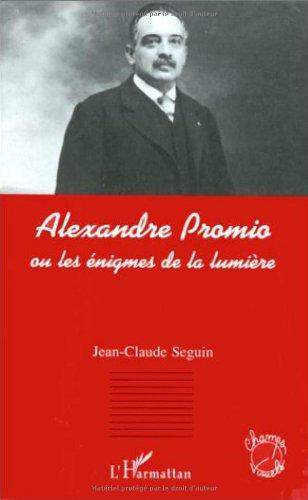 Alexandre Promio, ou, Les énigmes de la lumière