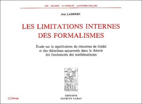 Les limitations internes des formalismes. Etude sur la signification du théorème de Gödel et des théorèmes apparentés dans la théorie des fondements des mathématiques
