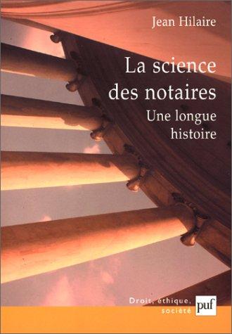 La Science des notaires : Une longue histoire par Jean Hilaire