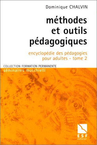 Encyclopédie des pédagogies pour adultes : Tome 2, Méthodes et outils pédagogiques par Dominique Chalvin