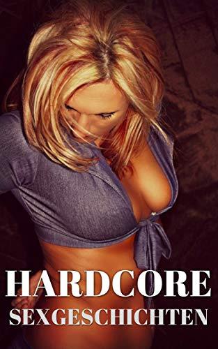 Hardcore: 700 Seiten perverse Sexgeschichten ab 18 unzensiert für Männer, Frauen und Paare (deutsch)