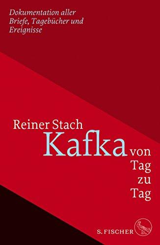 Kafka Von Tag Zu Tag Dokumentation Aller Briefe Tagebücher Und Ereignisse