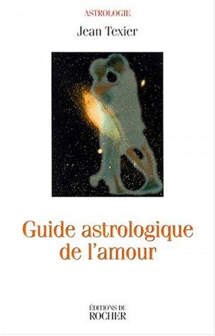Guide astrologique de l'amour par J. Texier