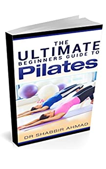 PILATES: The complete coordination of mind,body and spirit by [Ahmad, Shabbir]