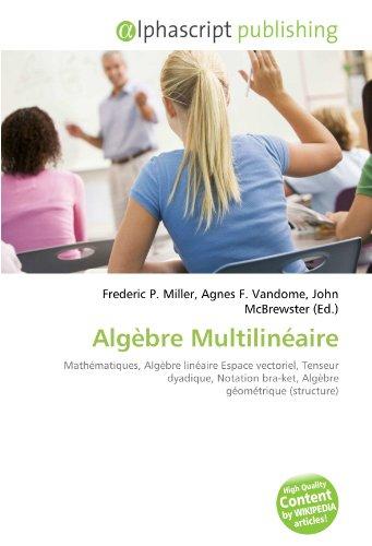 Algèbre Multilinéaire: Mathématiques, Algèbre linéaire Espace vectoriel, Tenseur dyadique, Notation bra-ket, Algèbre géométrique (structure)