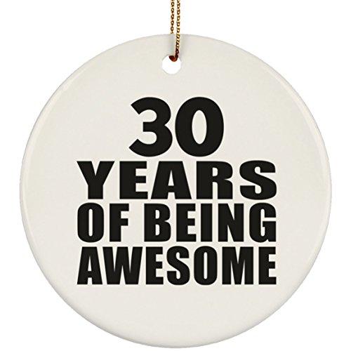 Designsify 30th Birthday 30 Years of Being Awesome - Circle Ornament Kreis Weihnachtsbaumschmuck aus Keramik Weihnachten - Geschenk zum Geburtstag Jahrestag Muttertag Vatertag Ostern