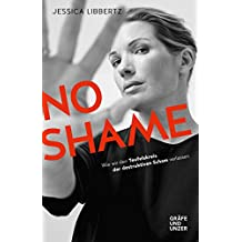 No Shame: Wie wir den Teufelskreis der destruktiven Scham verlassen (Gräfe und Unzer Einzeltitel)