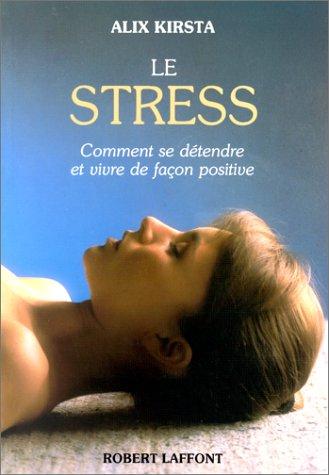 Le stress : Comment se détendre et vivre de façon positive par Alix Kirsta