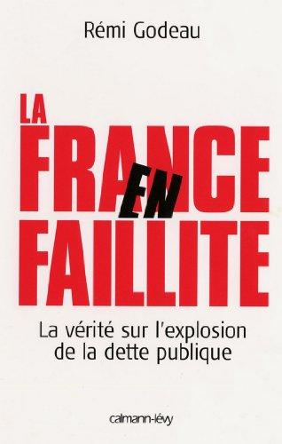 La France en faillite : La Vérité sur l'explosion de la dette publique (Documents, Actualités, Société) par Rémi Godeau