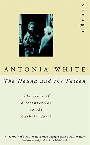 The Hound And The Falcon: The Story of a Reconversion to the Catholic Faith (Virago Modern Classics) por Antonia White