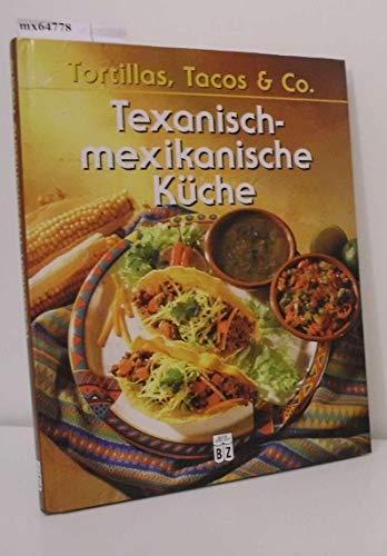 Tortillas, Tacos & Co. Texanisch-mexikanische Küche