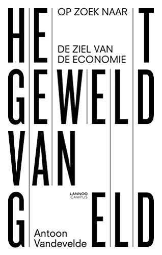 Het geweld van geld: Op zoek naar de ziel van de economie (Dutch Edition)