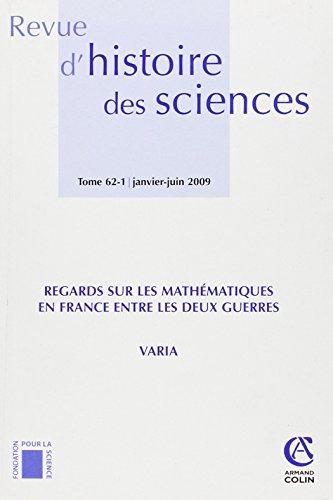 Revue d'histoire des sciences - Tome 62 (1/2009): Regards sur les mathématiques en France entre les deux guerres