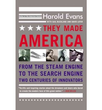 By Harold Evans ; David Lefer ; Gail Buckland ( Author ) [ They Made America: From the Steam Engine to the Search Engine: Two Centuries of Innovators By May-2006 Paperback