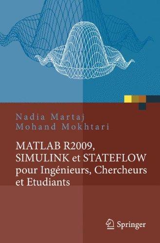 MATLAB R2009, SIMULINK et STATEFLOW pour Ingénieurs, Chercheurs et Etudiants par Nadia Martaj, Mohand Mokhtari