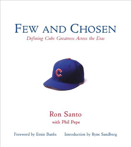 Few and Chosen Cubs: Defining Cubs Greatness Across the Eras (English Edition) -
