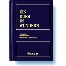Ein Kurs in Wundern: Textbuch /Übungsbuch /Handbuch für Lehrer