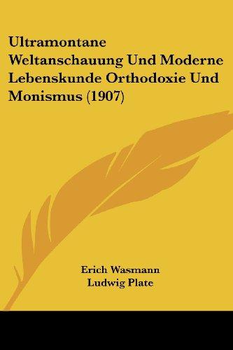 Ultramontane Weltanschauung Und Moderne Lebenskunde Orthodoxie Und Monismus (1907)