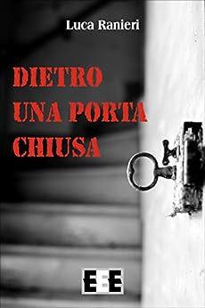Dietro una porta chiusa (Adrenalina) (Italian Edition) by [Ranieri, Luca]
